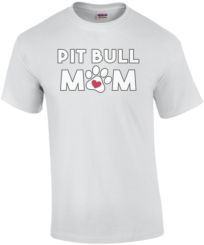 Pit Bull Mom - Pit Bull T-Shirt