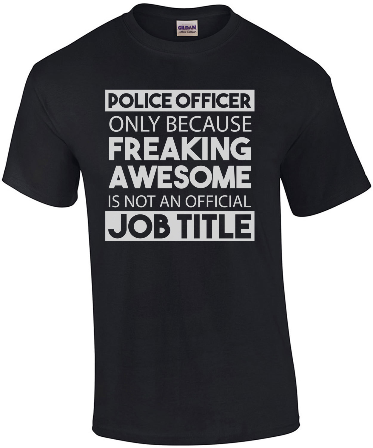 Police Officer only because freaking awesome is not an official job title - pro cop t-shirt
