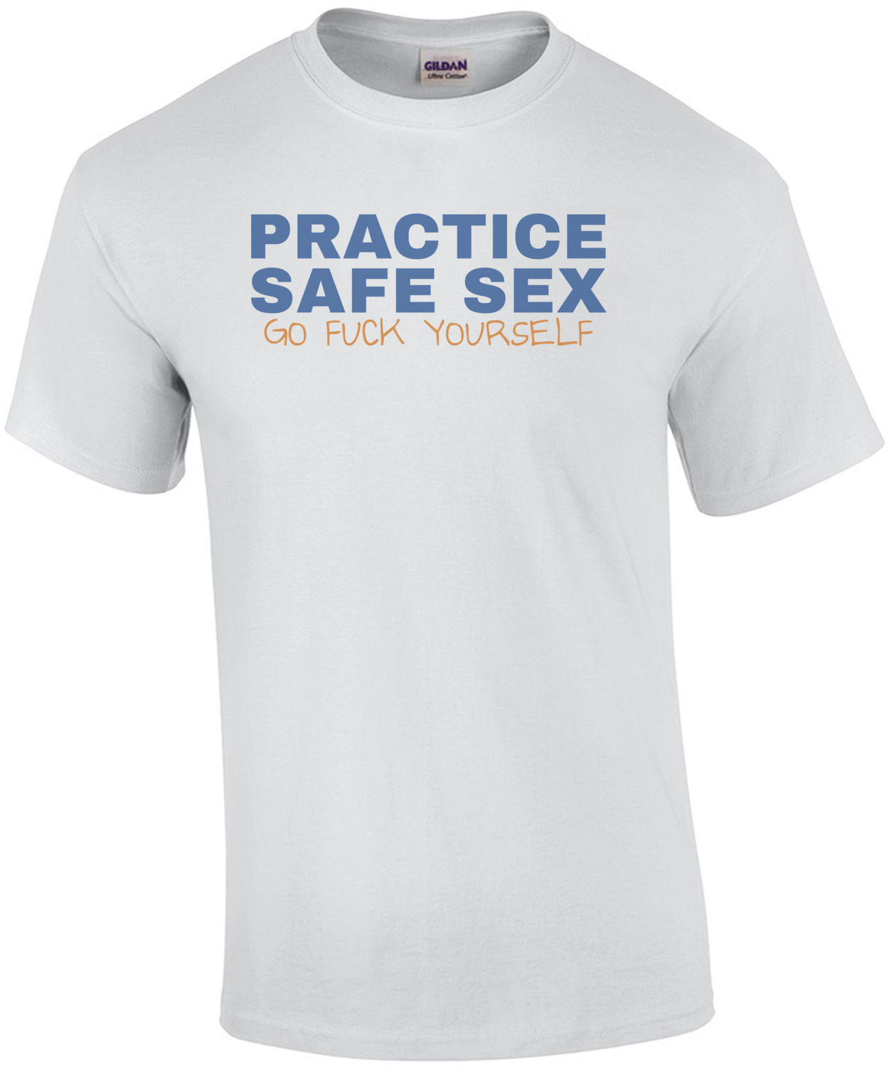 Practice Safe Sex - Go Fuck Yourself T-Shirt