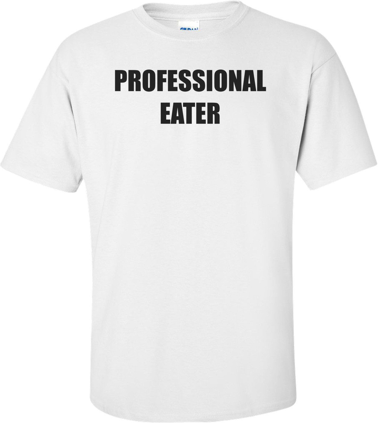 PROFESSIONAL EATER Shirt