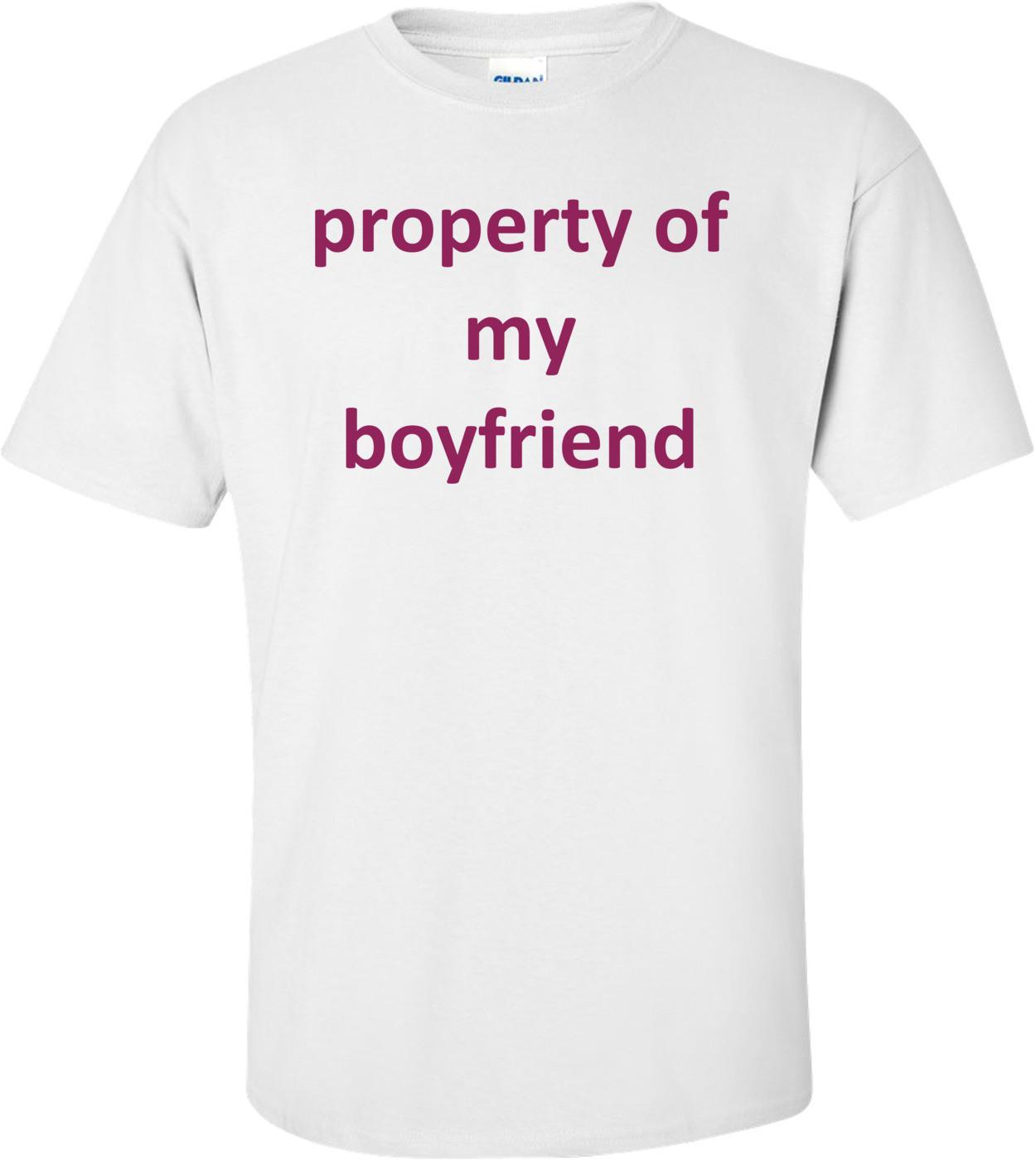 Property Of My Boyfriend Shirt
