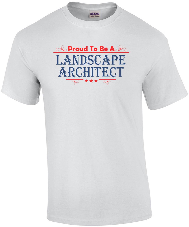 Proud To Be A Landscape Architect T-Shirt