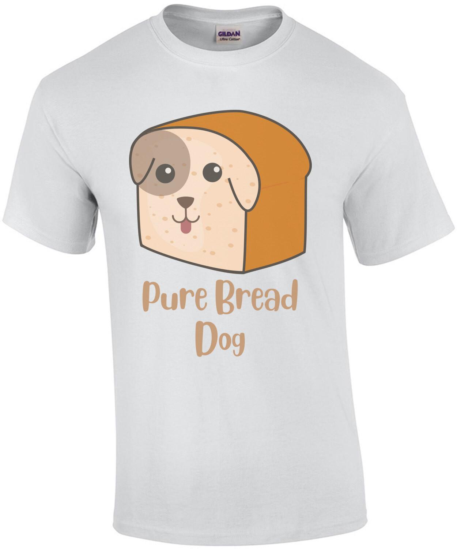 Pure Bread Dog - Pun T-Shirt
