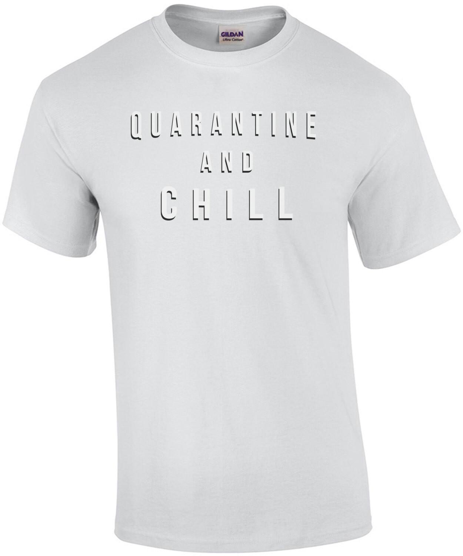 Quarantine and Chill - Coronavirus T-Shirt