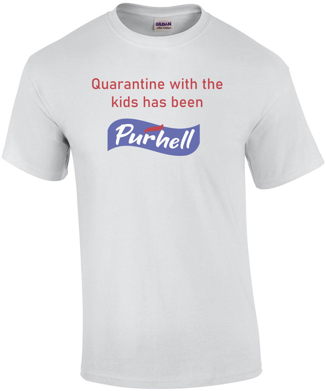 Quarantined With Kids has Been Purhell Funny Purell Coronavirus Shirt