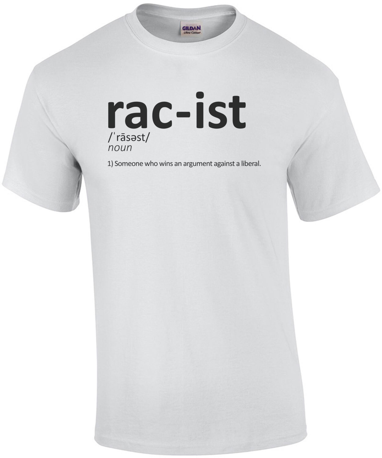 Racist, Someone That Wins An Argument Against a Liberal Funny Conservative T-Shirt