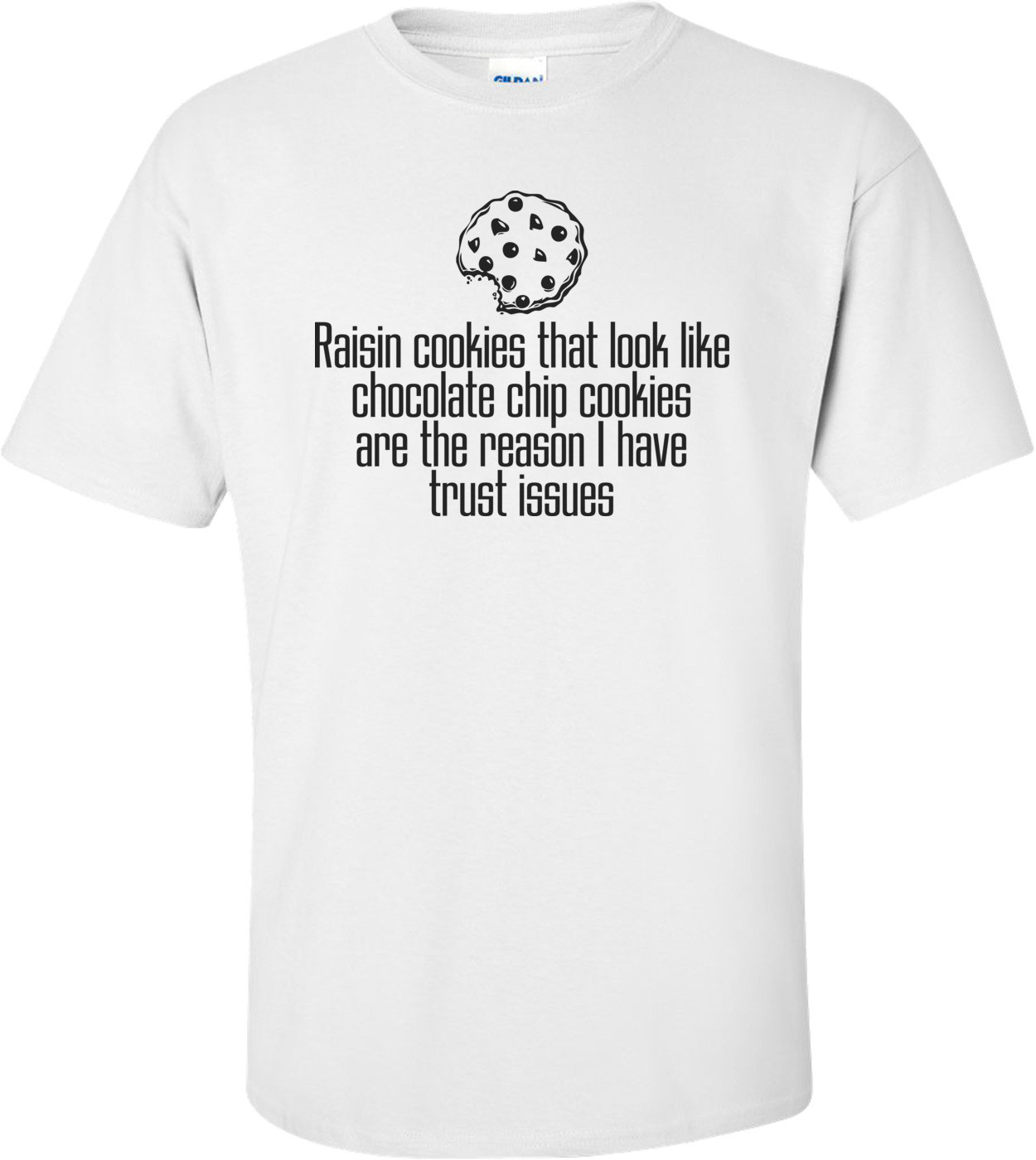 Raisin Cookies Are The Reason I Have Trust Issues Funny T-shirt