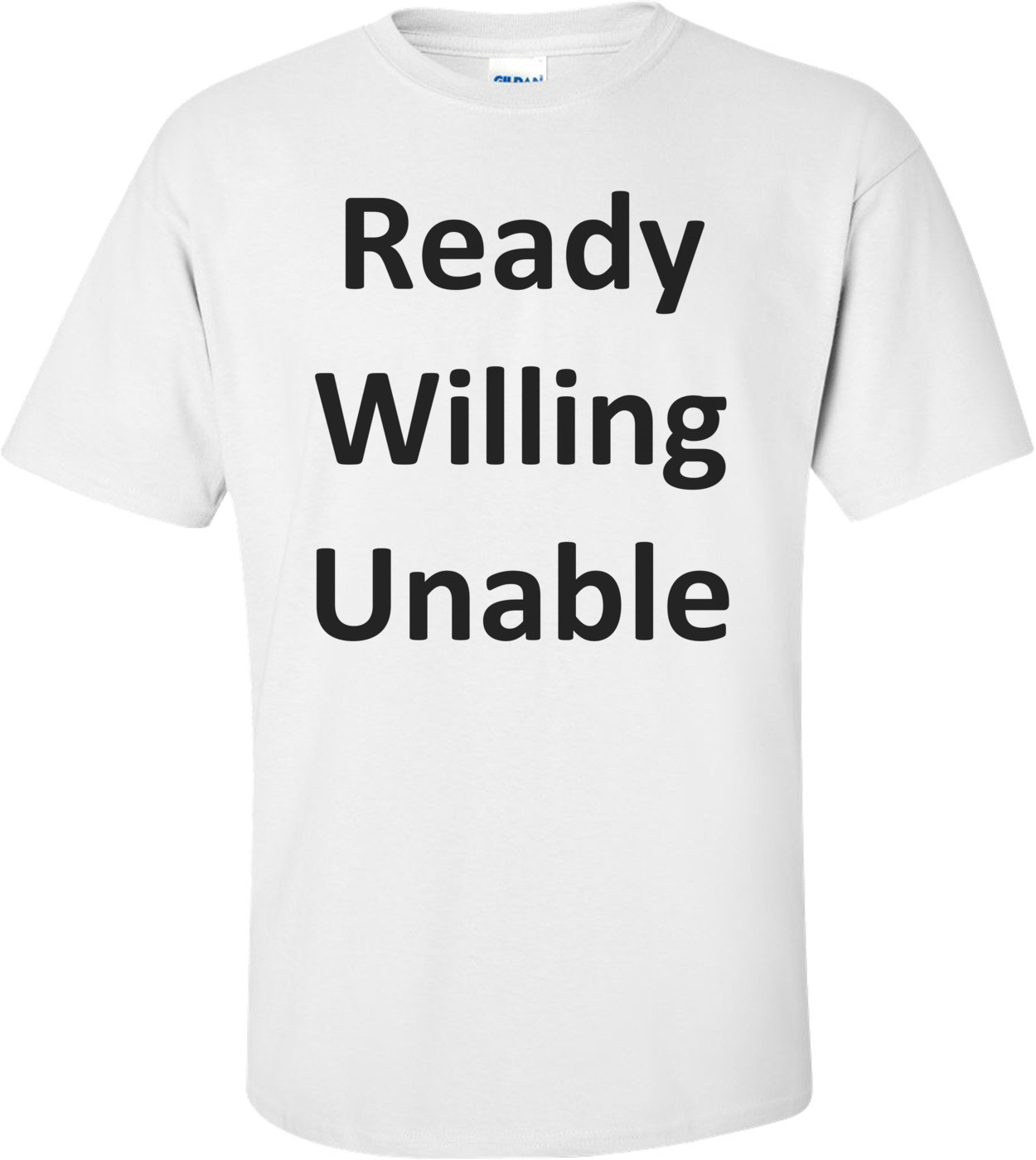 Ready Willing Unable Shirt