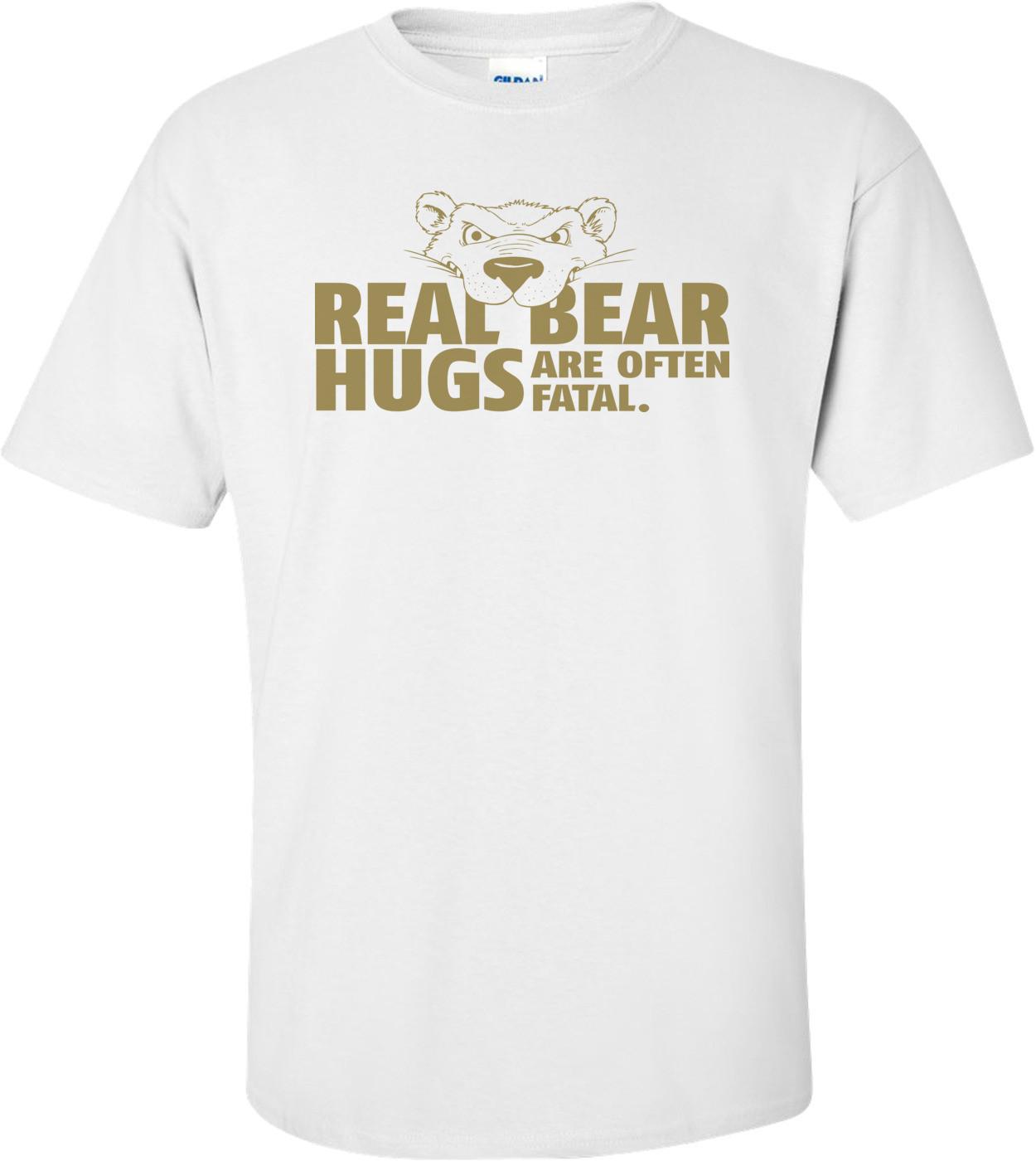 Real Bear Hugs Are Often Fatal T-shirt