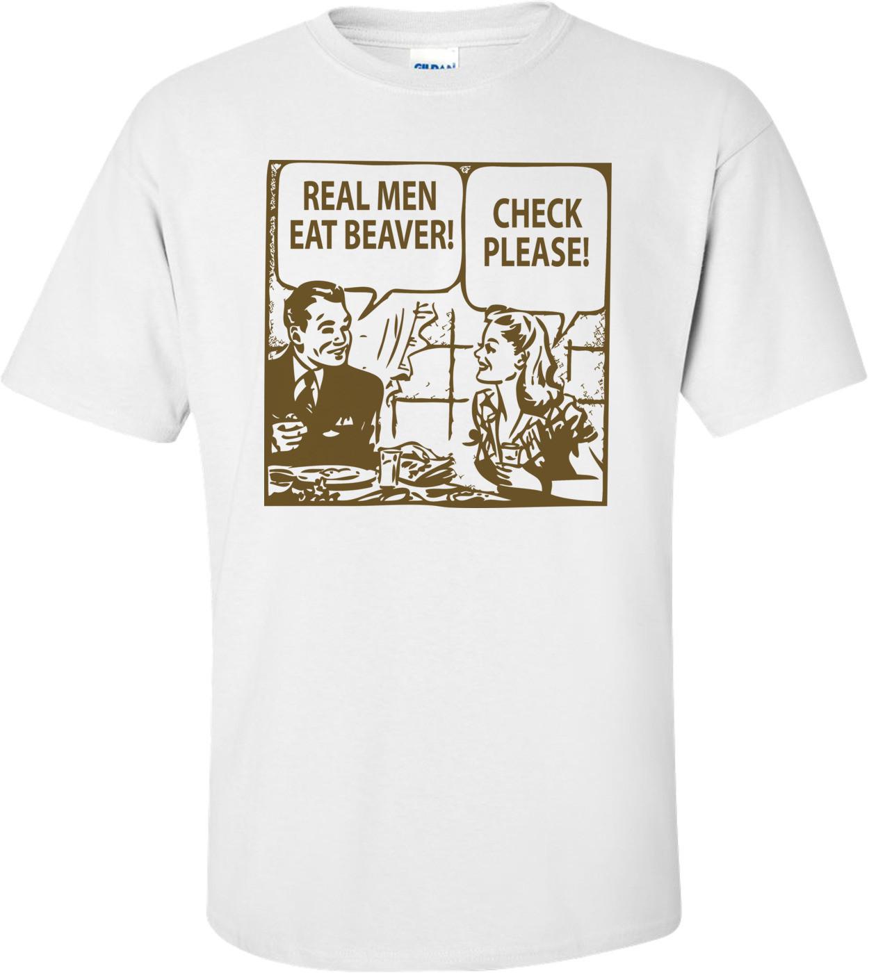 Real Men Eat Beaver T-shirt
