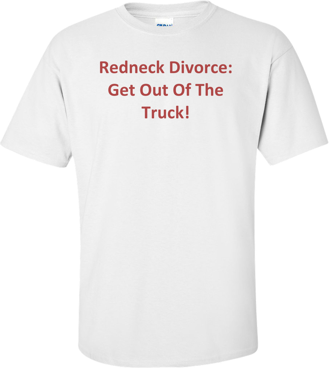 Redneck Divorce: Get Out Of The Truck! T-Shirt