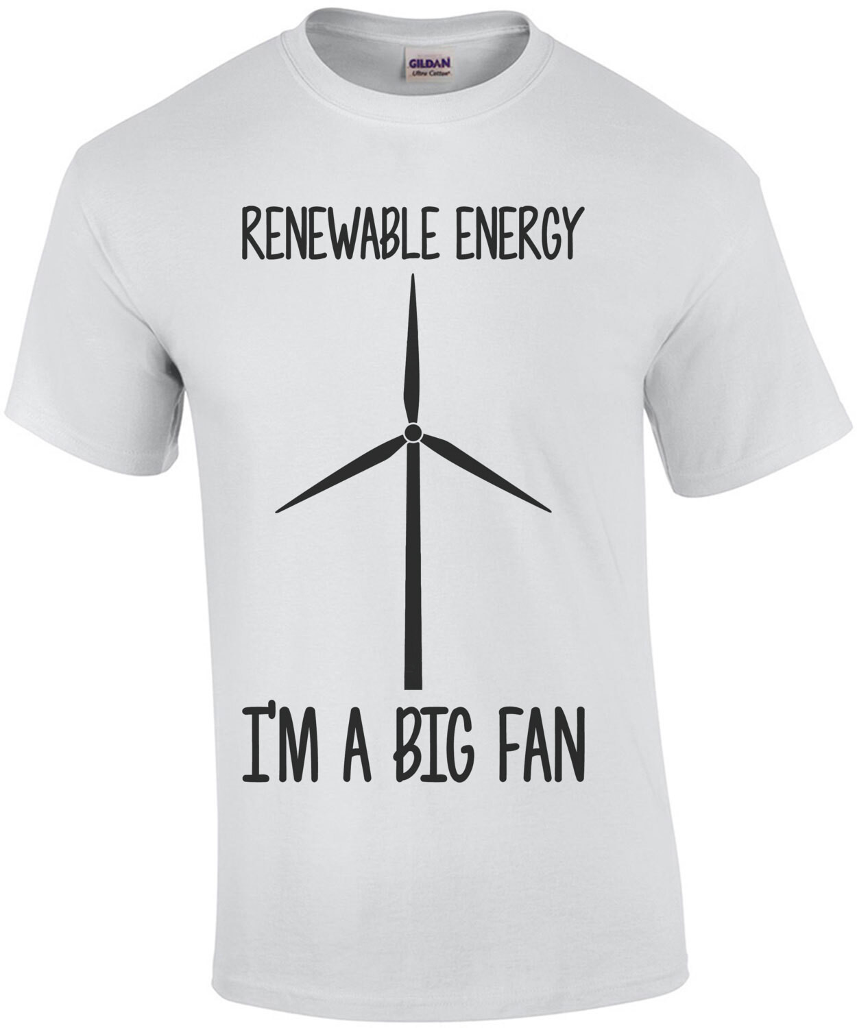 Renewable Energy - I'm a big fan - funny pun t-shirt