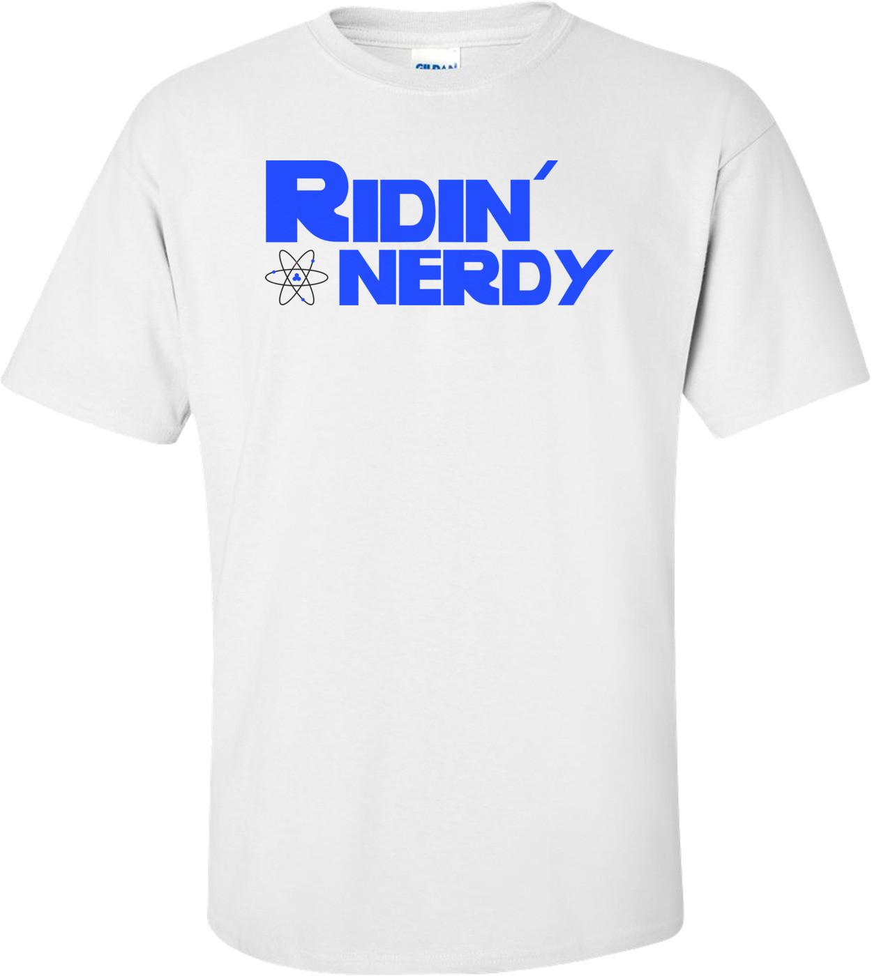 Ridin' Nerdy Funny Nerd Shirt