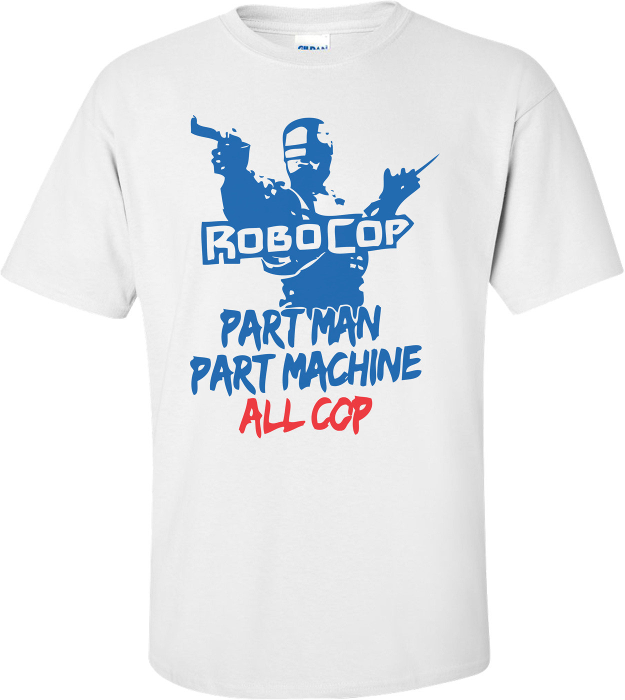 Robocop Part Man Part Machine All Cop T-shirt