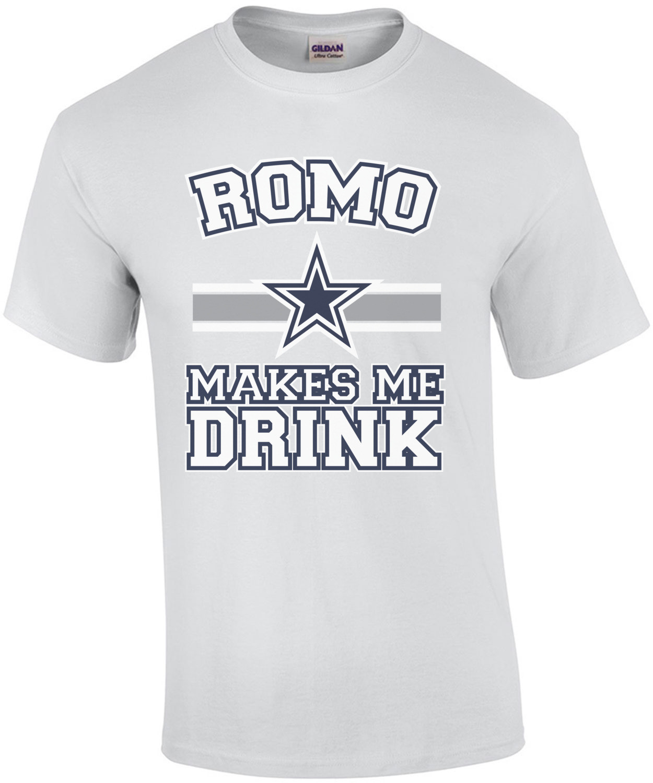 Romo Makes Me Drink - Dallas Cowboys T-Shirt