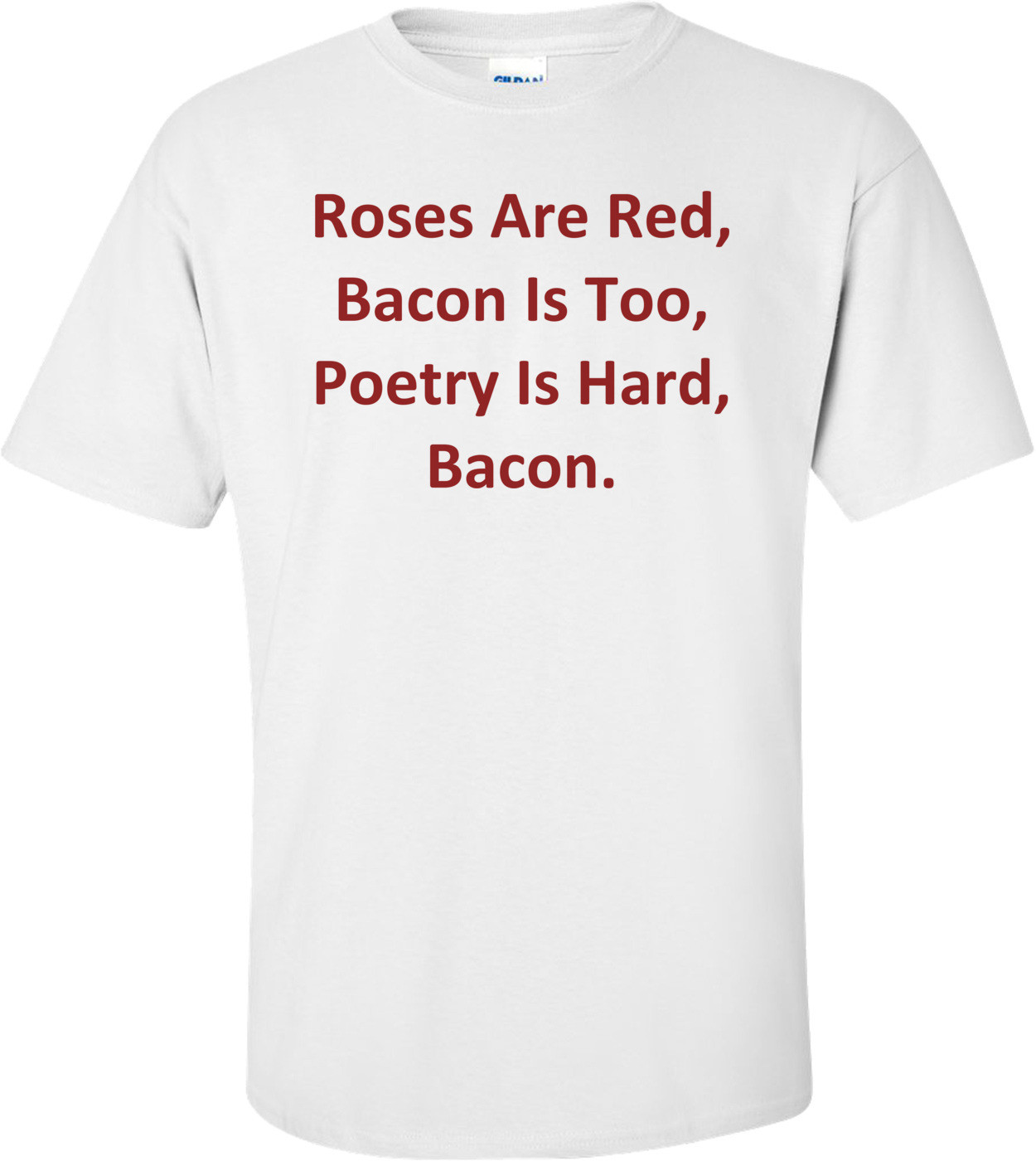 Roses Are Red, Bacon Is Too, Poetry Is Hard, Bacon. Shirt