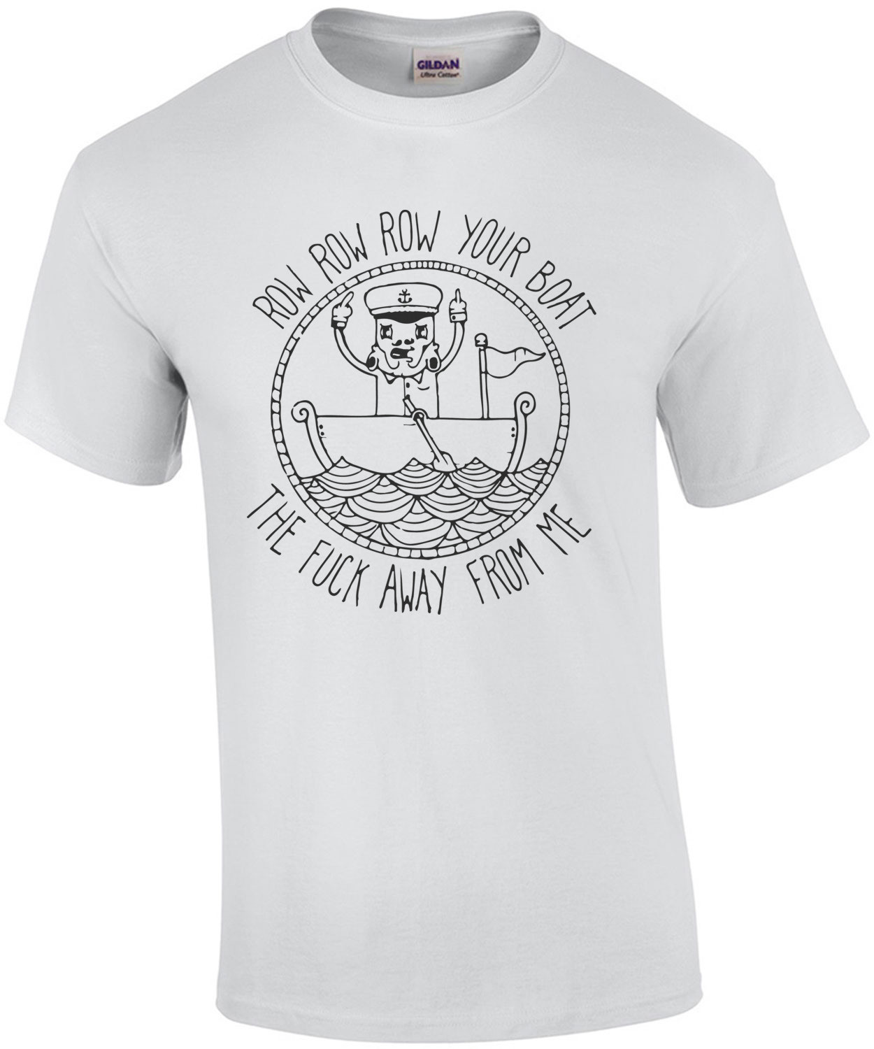 Row row row your boat the fuck away from me t-shirt