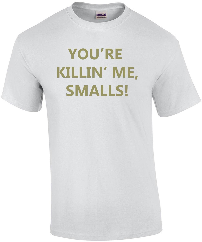 You're Killing Me Smalls - Sandlot TShirt