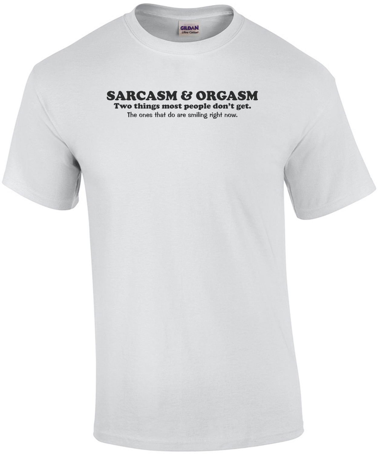 Sarcasm And Orgasm Two Things Most People Don't Get The Ones That Do Are Smiling Funny Shirt