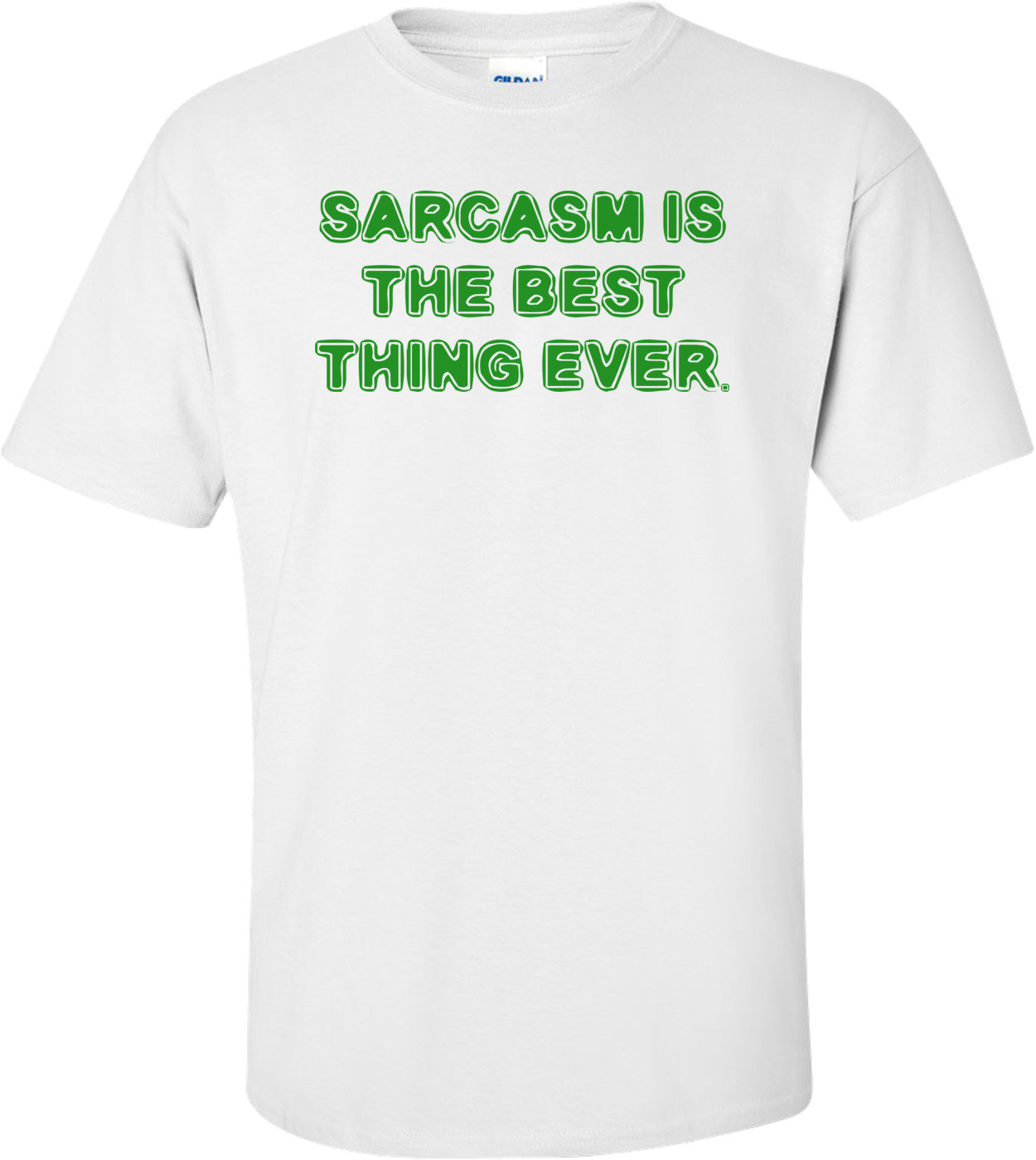 SARCASM IS THE BEST THING EVER. Shirt