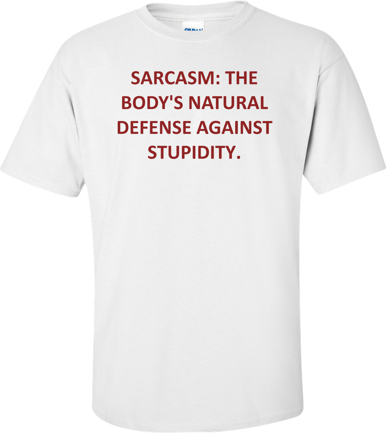 SARCASM: THE BODY'S NATURAL DEFENSE AGAINST STUPIDITY. Shirt