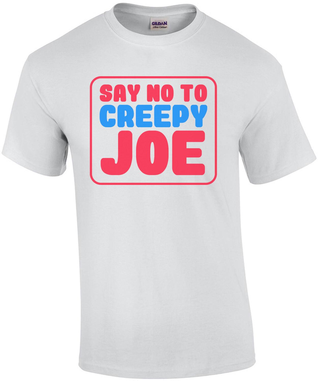 Say No To Creepy Joe - anti Joe Biden T-Shirt