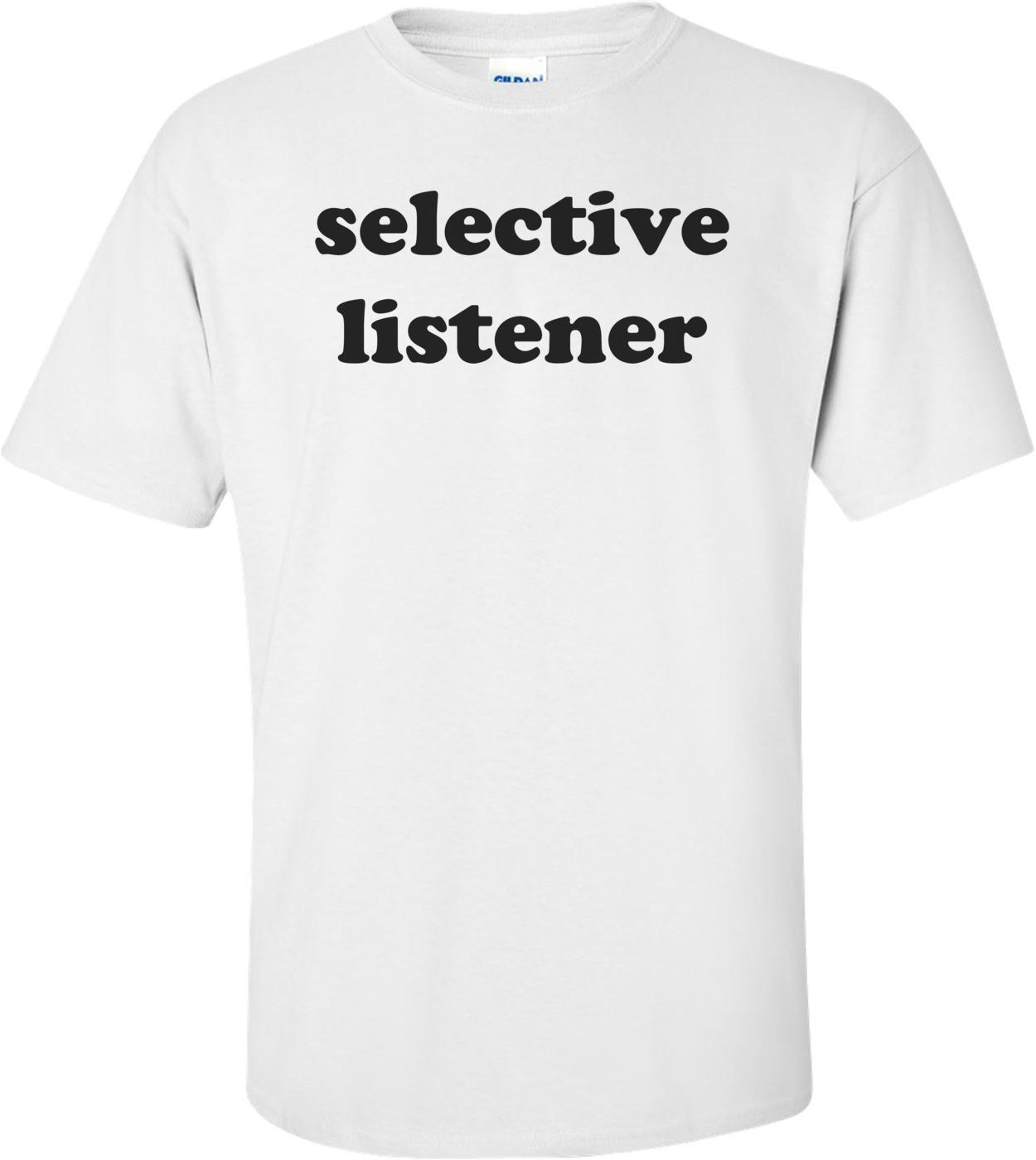 selective listener Shirt
