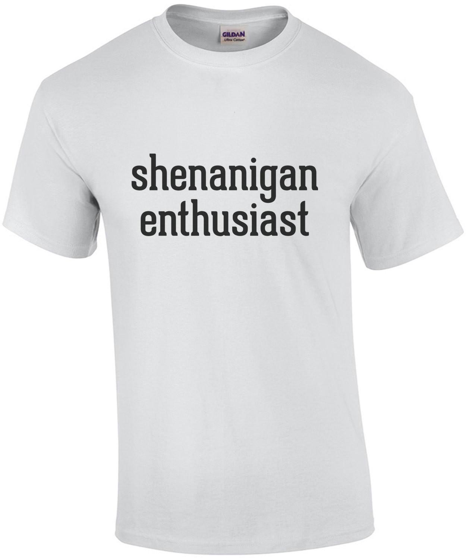 Shenanigan Enthusiast - Funny T-Shirt