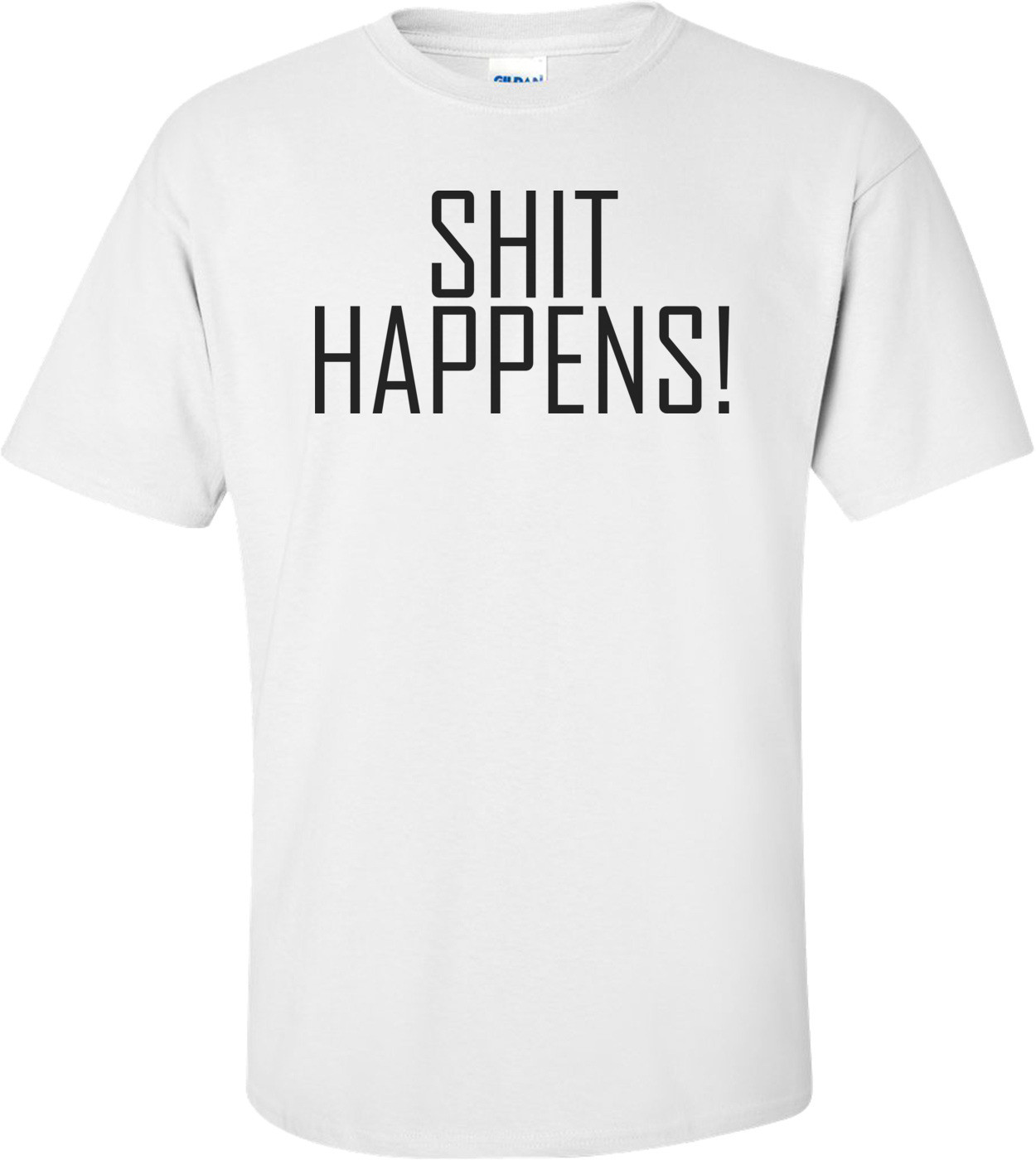 Shit Happens! - Funny T-shirt
