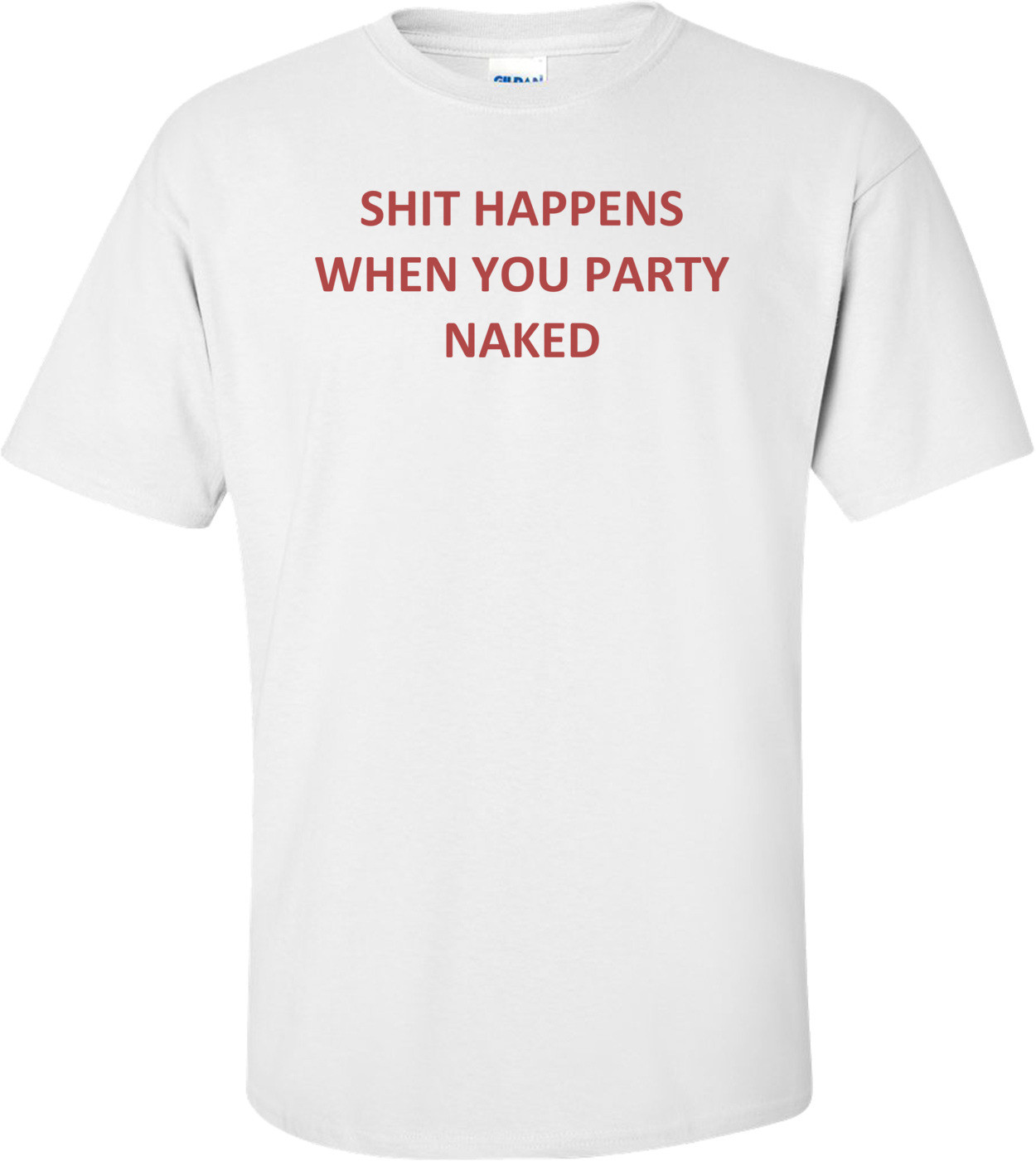 SHIT HAPPENS WHEN YOU PARTY NAKED Shirt