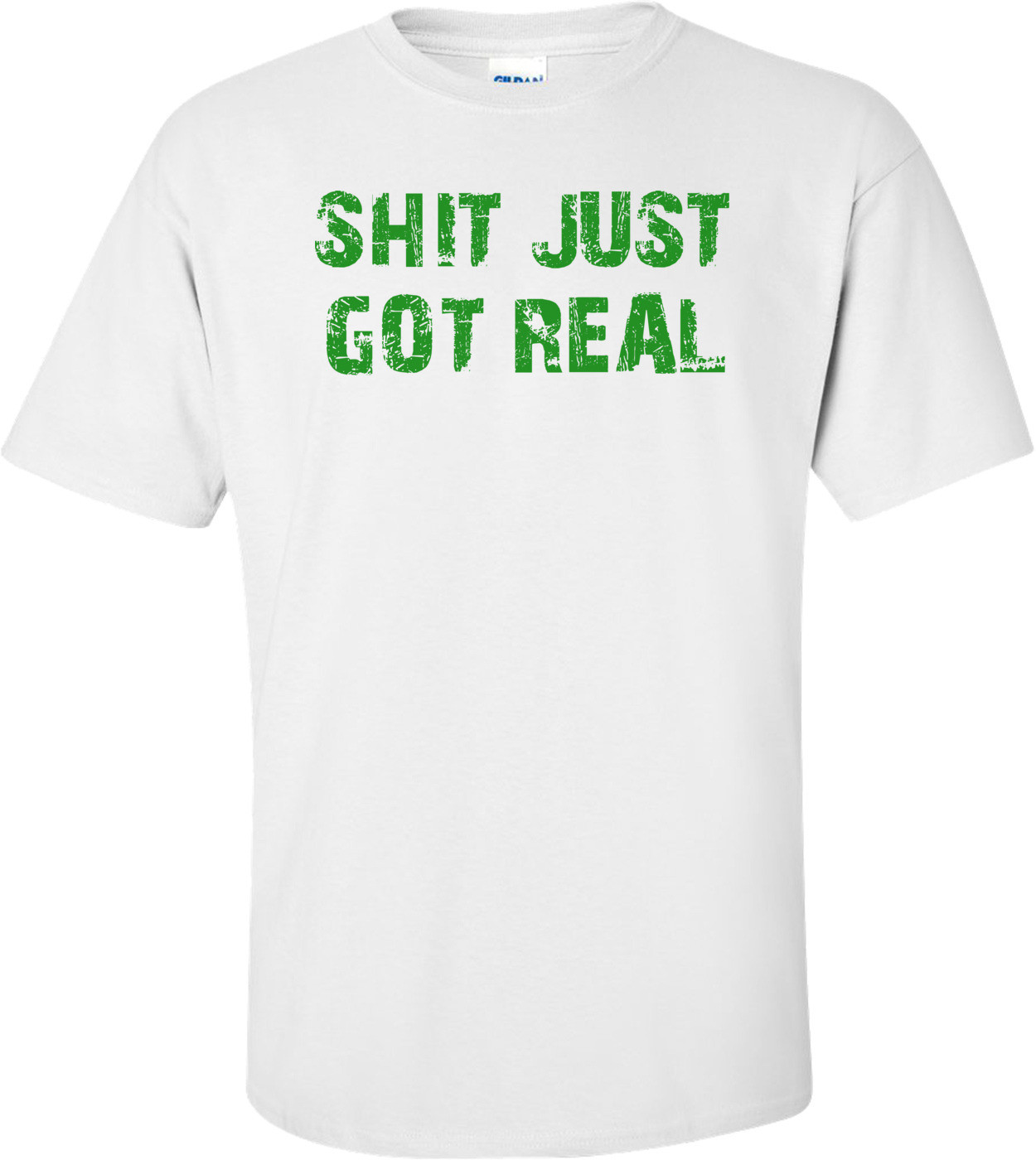 SHIT JUST GOT REAL Shirt