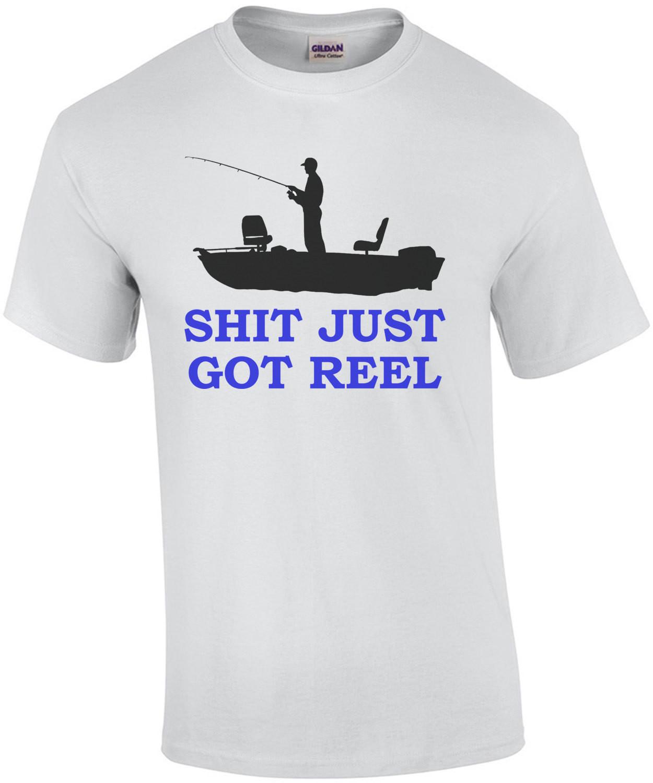 Shit Just Got Reel Fishing Tee
