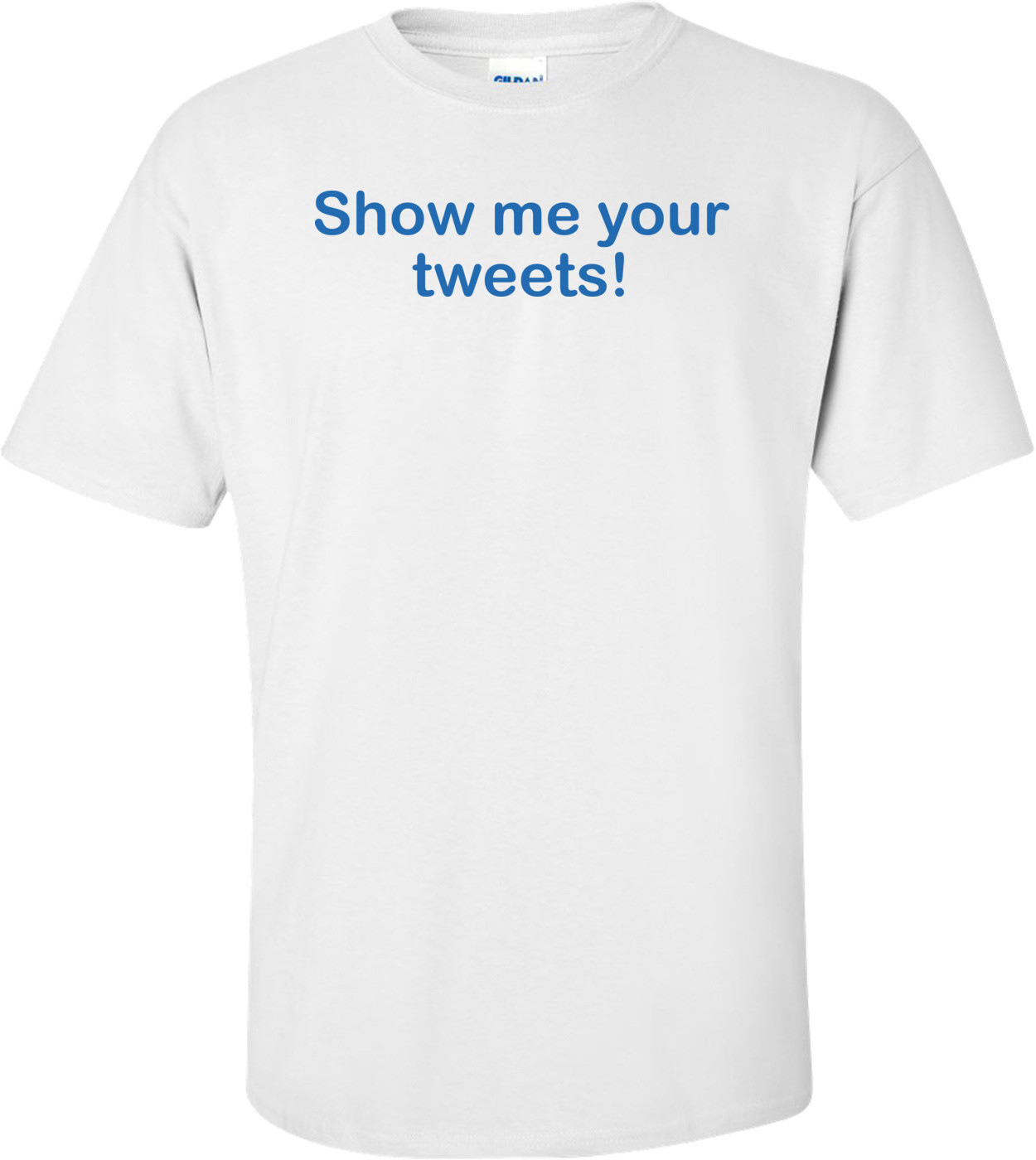 Show Me Your Tweets T-shirt