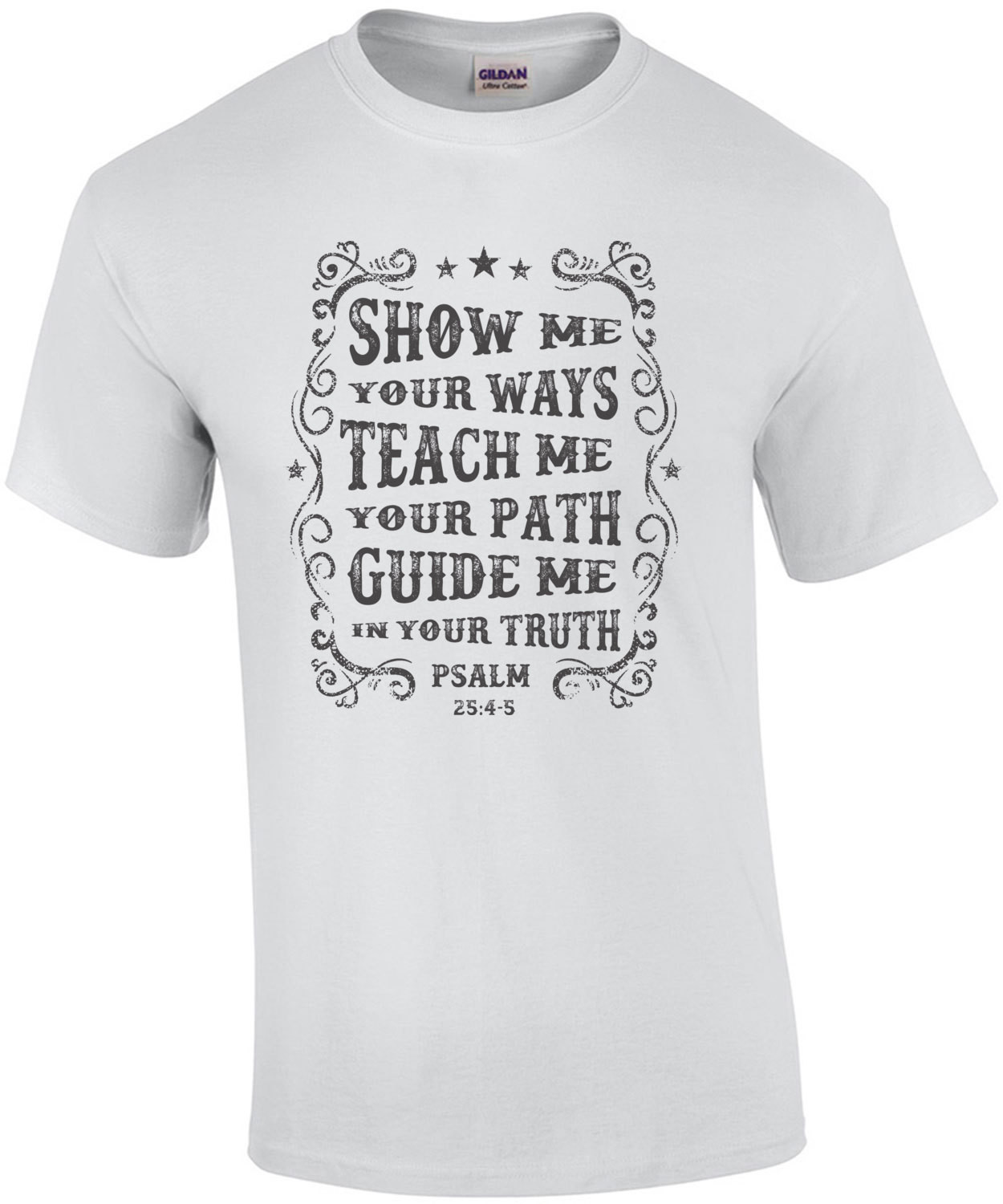 Show Me Your Ways Teach Me Your Path Guide Me In Your Truth Psalm 25 4 5 Biblical T-Shirt