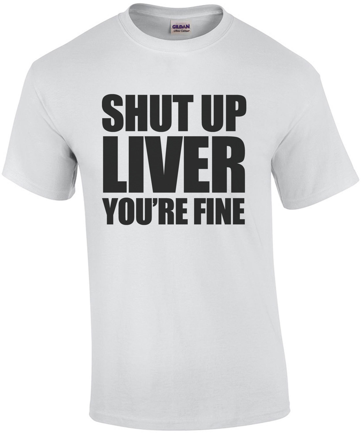 Shut up liver you're fine. Drinking T-shirt