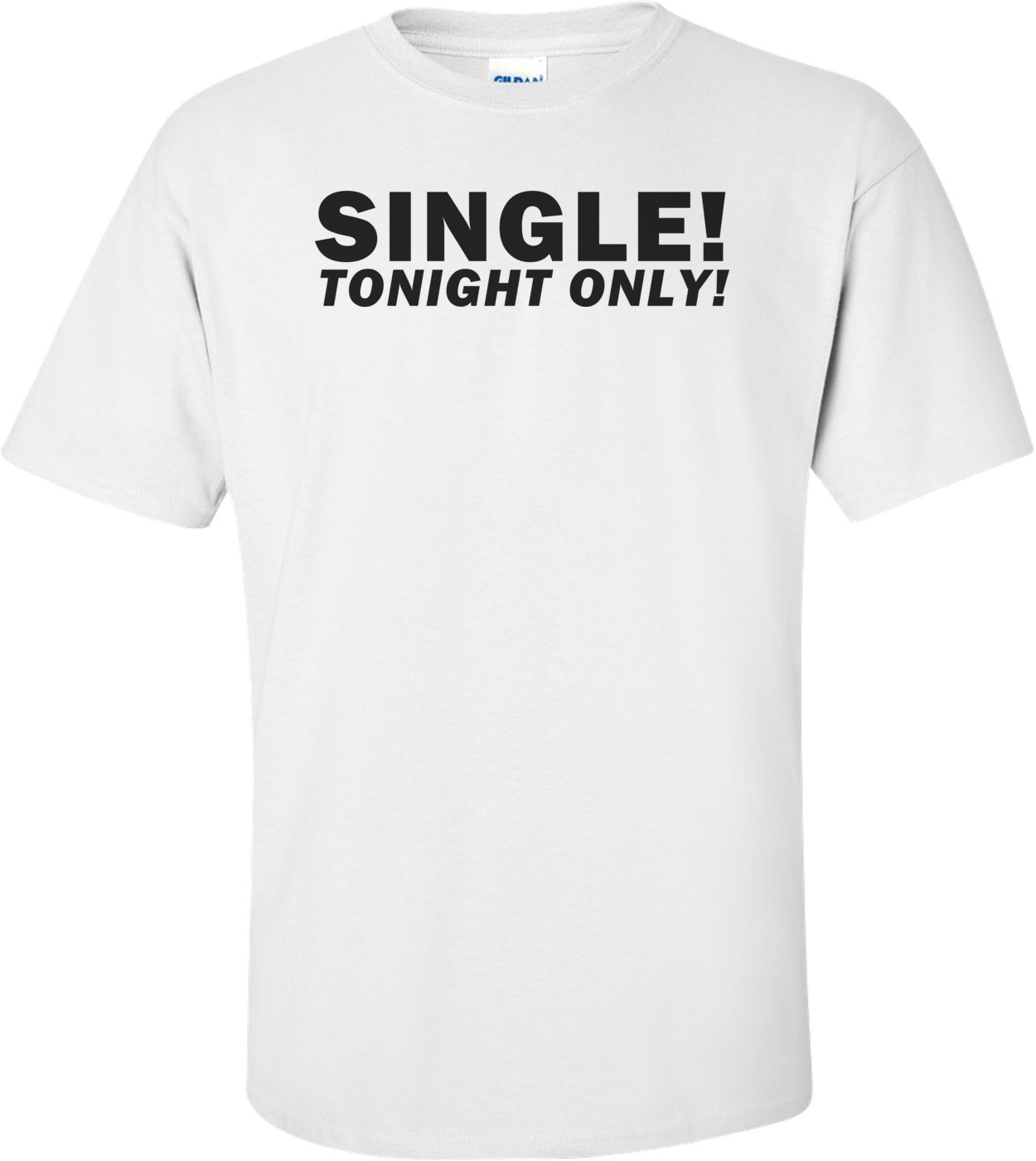 Single! Tonight Only! Funny Shirt