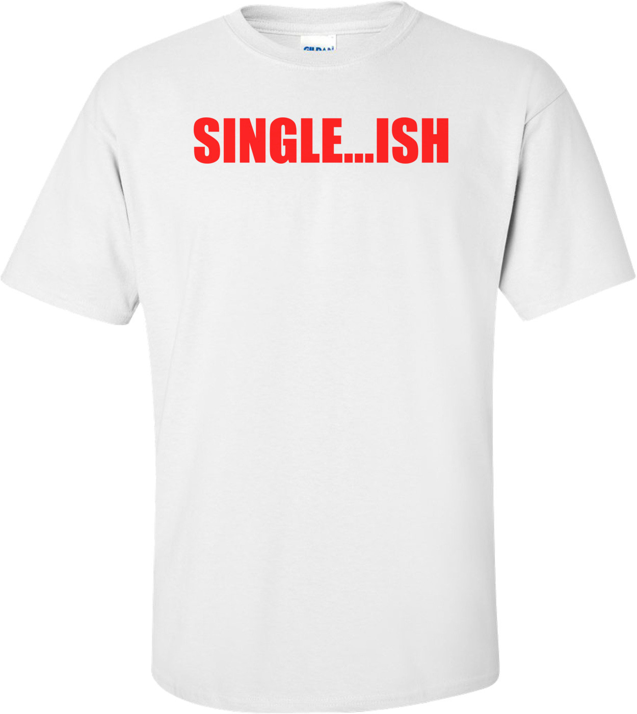 SINGLE...ISH Shirt