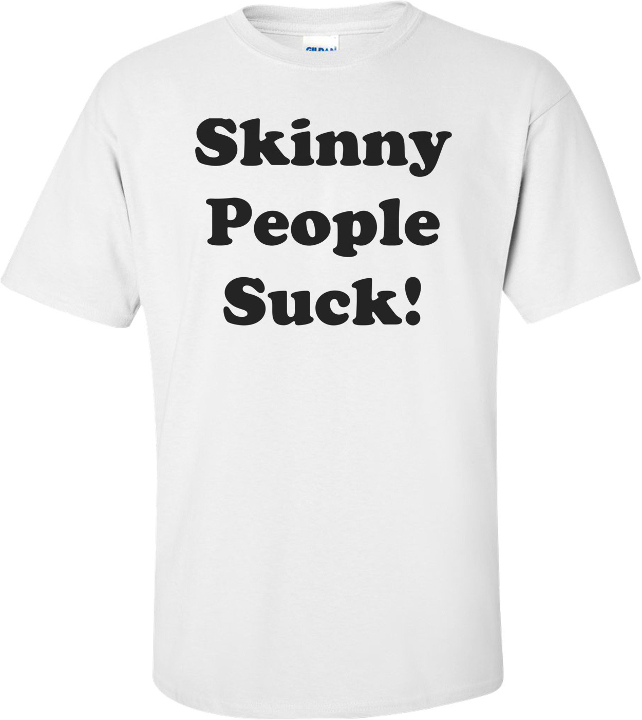 Skinny People Suck! Shirt