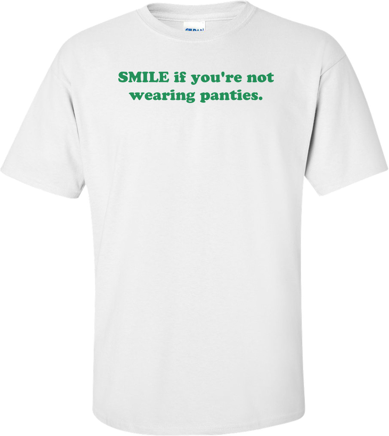 SMILE if you're not wearing panties. Shirt