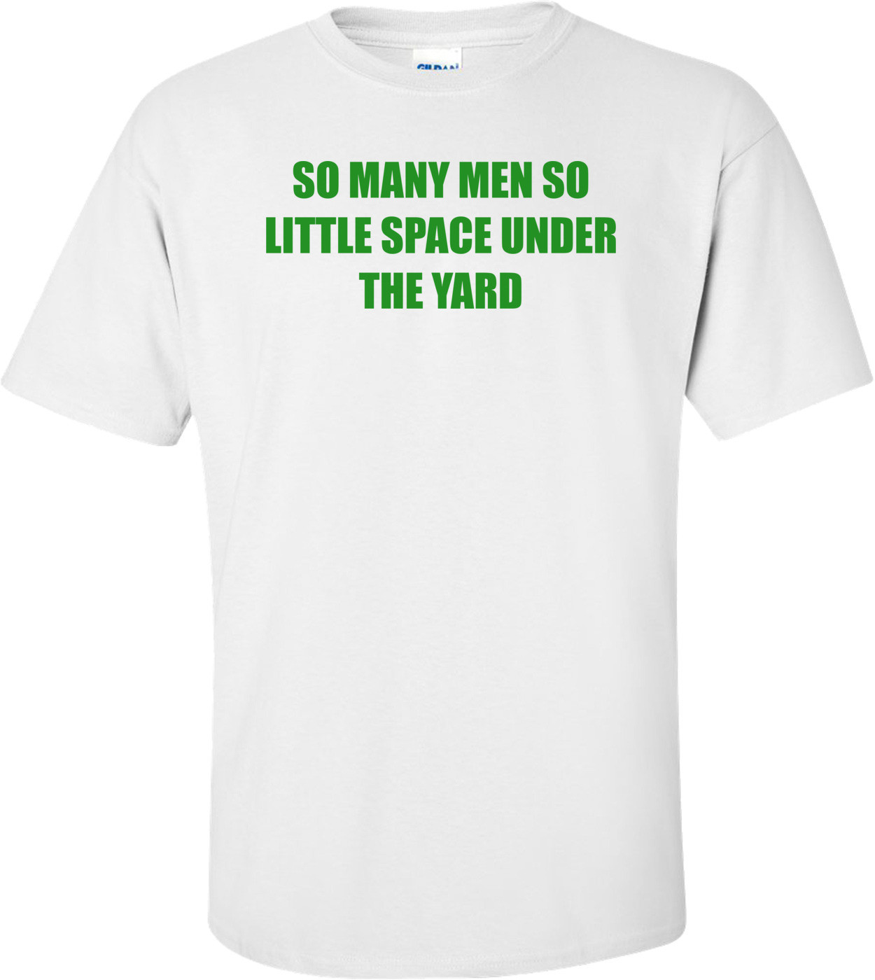 So Many Men So Little Space Under The Yard Shirt