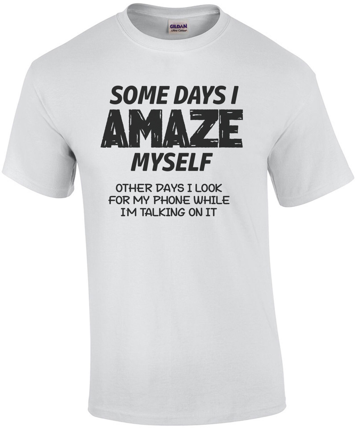 Some Days I Amaze Myself, Other Days I Look For My Phone While I'm Talking On It Funny Shirt