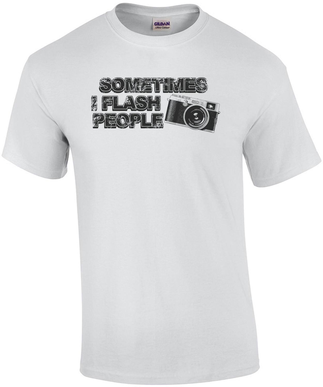 Sometimes I Flash People T-Shirt