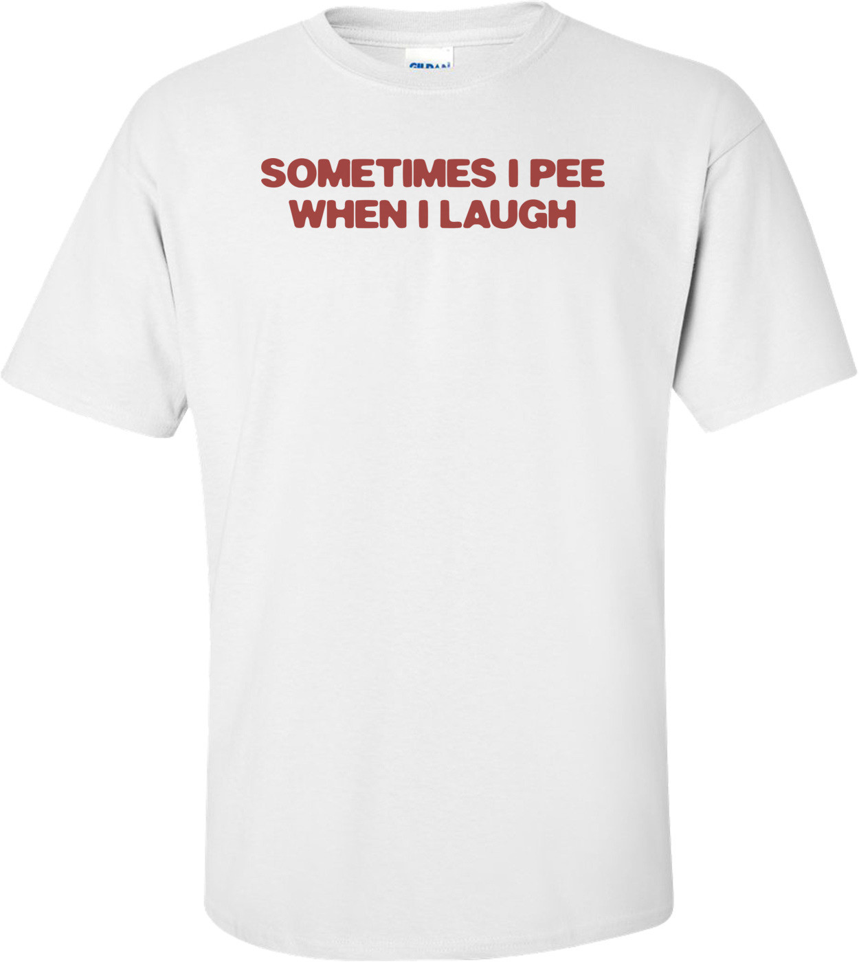 Sometimes I Pee When I Laugh T-shirt