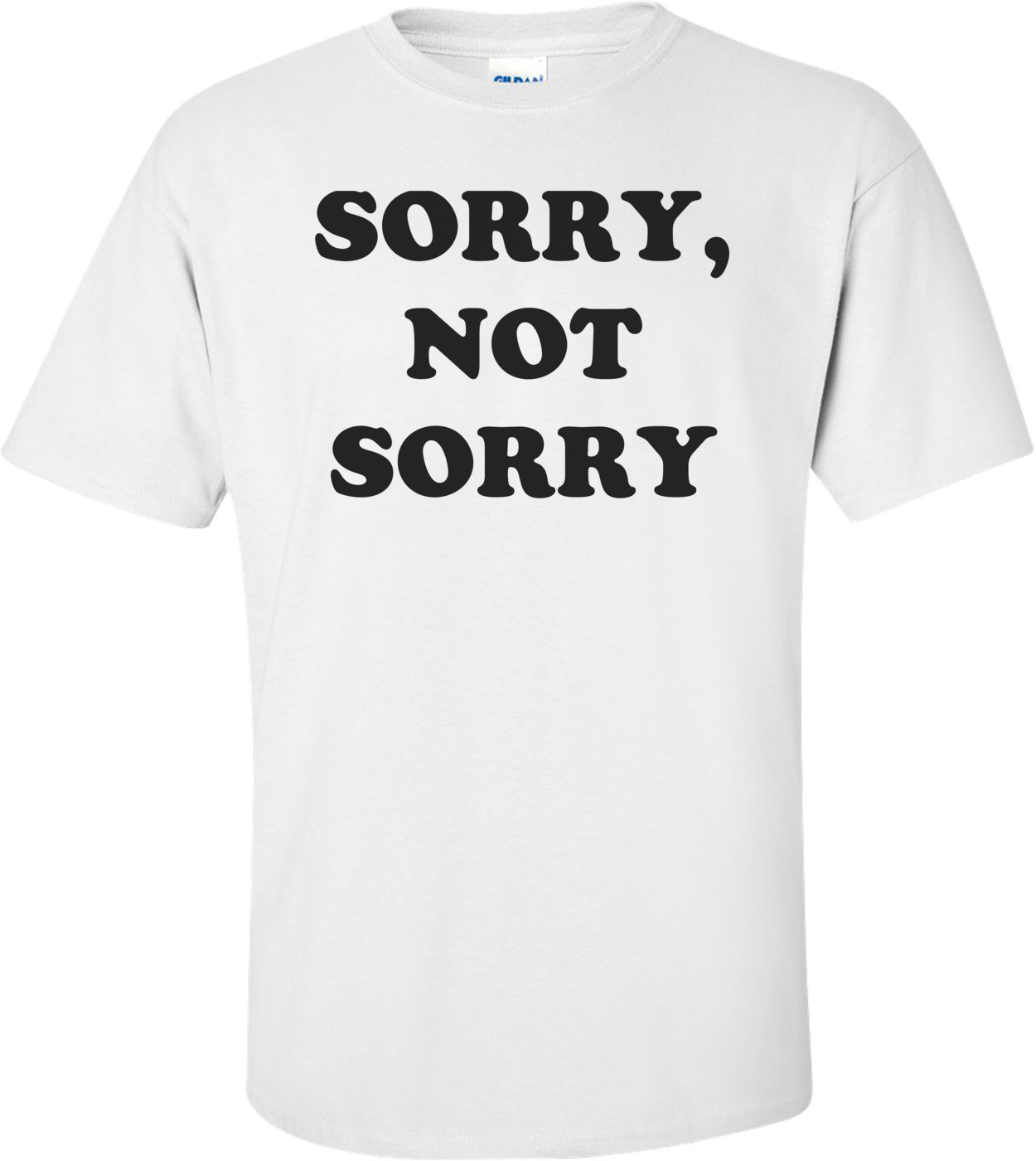 SORRY, NOT SORRY Shirt