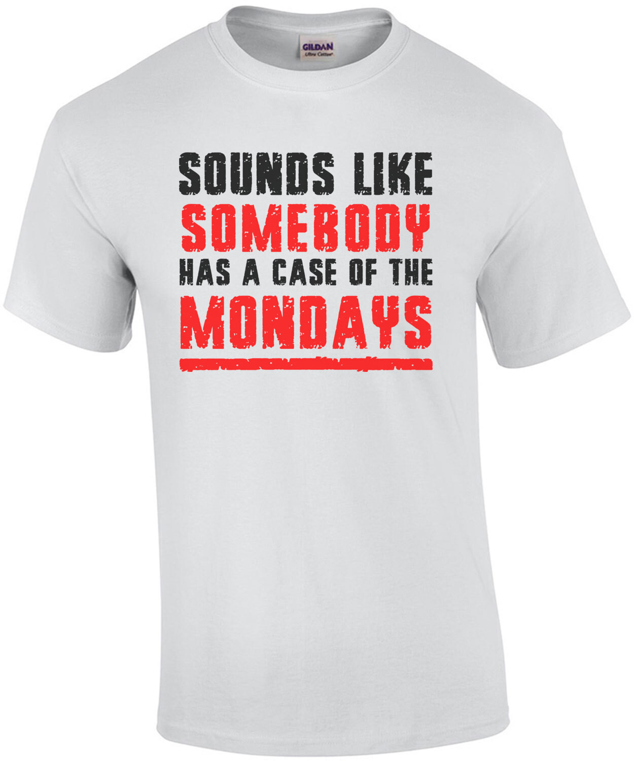 Sounds like somebody has a case of the Mondays - Office Space - 90's T-Shirt