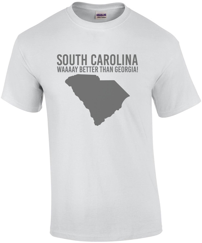 South Carolina waaaay better than Georgia - South Carolina T-Shirt