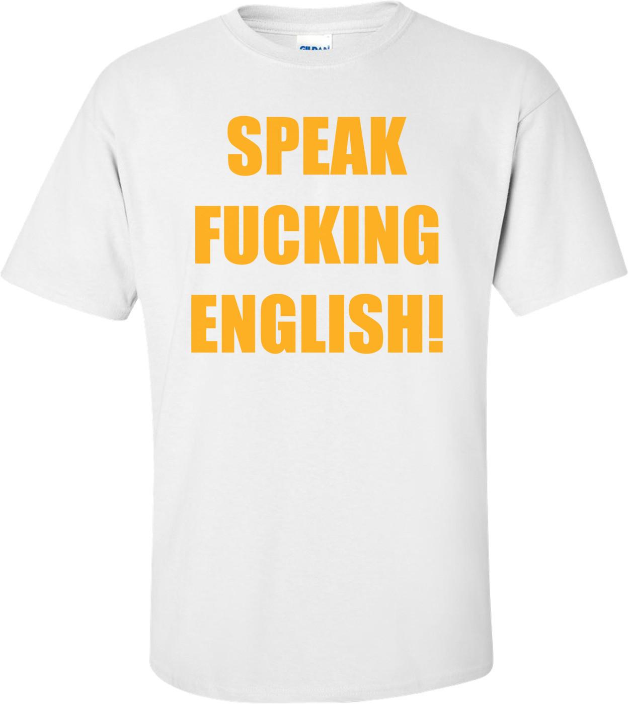 SPEAK FUCKING ENGLISH! Shirt