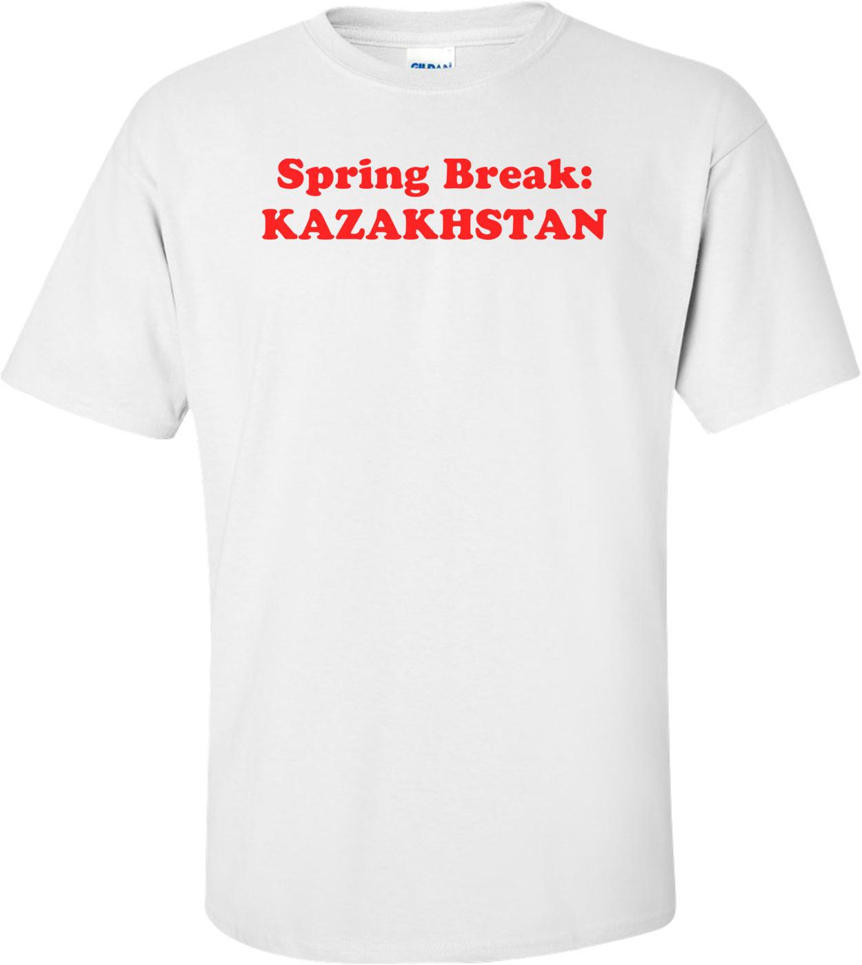 Spring Break: KAZAKHSTAN Shirt