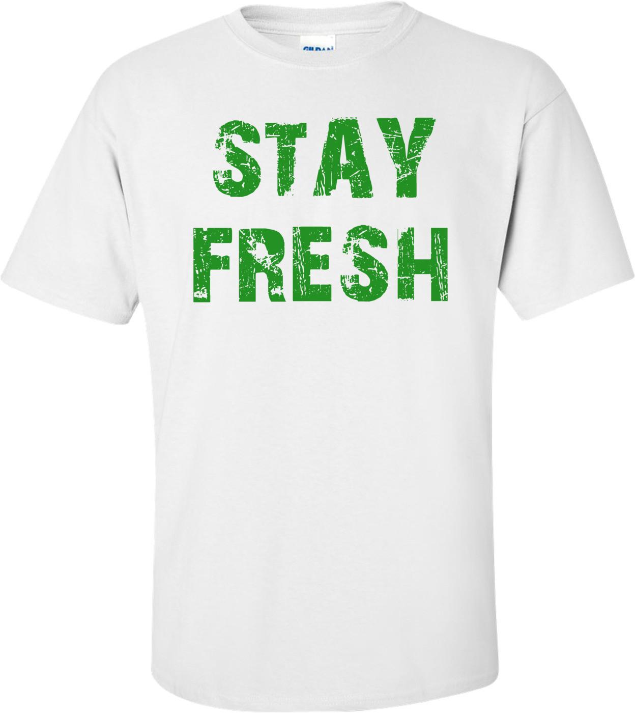 STAY FRESH Shirt