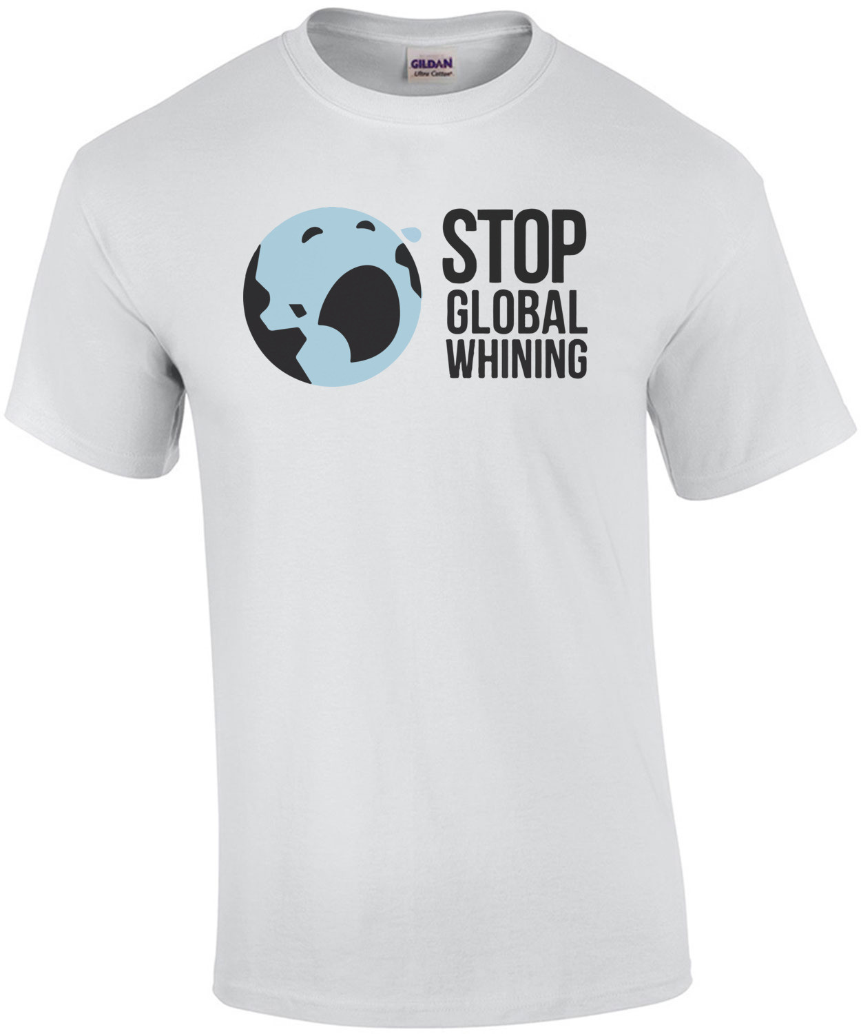 Stop Global Whining - Funny T-Shirt